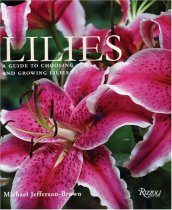 Lilies: A Guide to Choosing and Growing Lilies