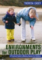 Environments for Outdoor Play: A Practical Guide to Making Space for Children