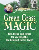 Jerry Baker's Green Grass Magic: Tips, Tricks, and Tonics for Growing the Toe-Ticklinest Turf