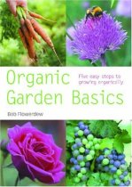 Organic Garden Basics: Five Easy Steps to Growing Organically