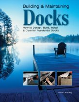Building & Maintaining Docks: How to Design, Build, Install & Care for Residential Docks
