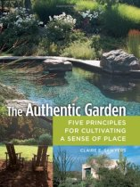 The Authentic Garden: Five Principles for Cultivating A Sense of Place