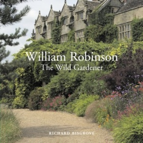 William Robinson: The Wild Gardener