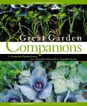 Great Garden Companions: A Companion-Planting System for a Beautiful, Chemical-Free Vegetable Garden